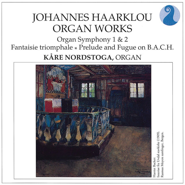 Johannes Haarklou - Organ Works.  Organ Symphony 1 & 2, Fantaisie Triomphale, Prelude & Fugue On B.A.C.H.