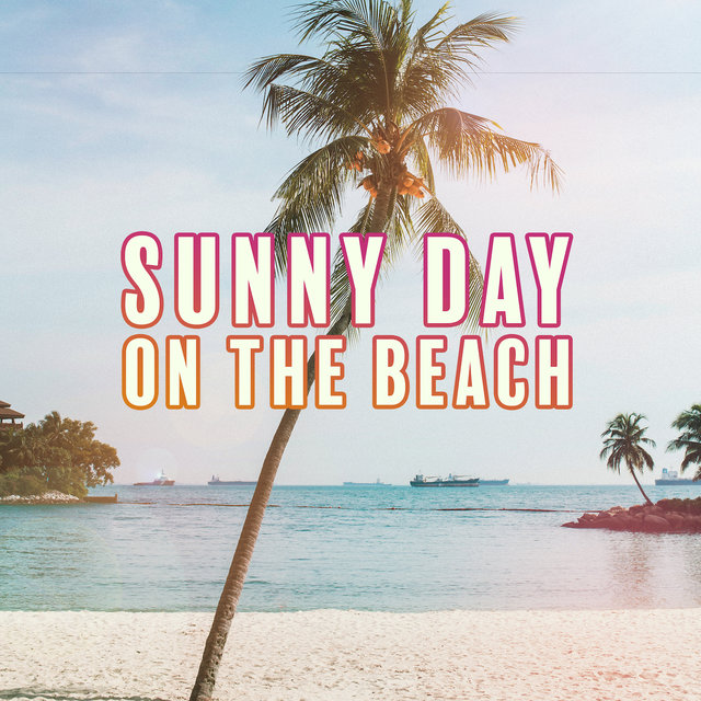 Sunny Day on the Beach: 15 Chillout Tropical Songs for Relaxing & Party on Beach Club, Holiday Memories