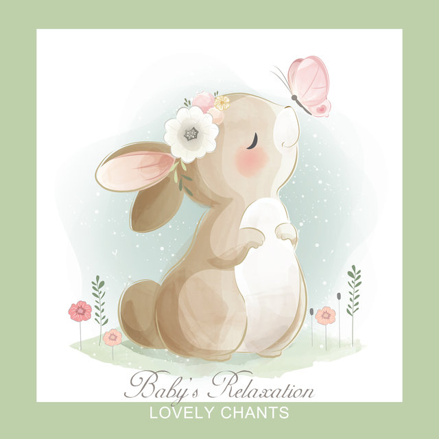 Baby's Relaxation Lovely Chants: New Age Fresh 2019 Music Selection for Calm Your Baby, Rest & Relax, Sweet Baby's Sleep