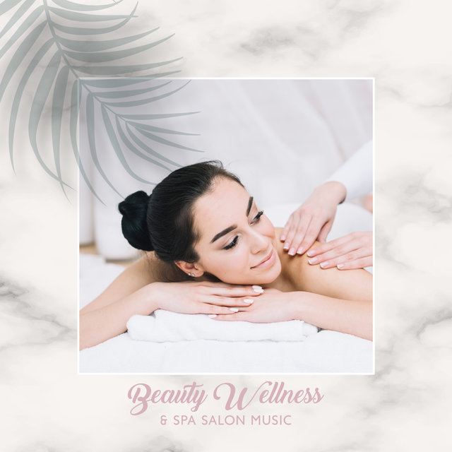 Beauty Wellness & Spa Salon Music: 2019 New Age Ambient Songs Created for Spa & Wellness Pleasure Moments, Massage Healing Therapy, Body Detoxification