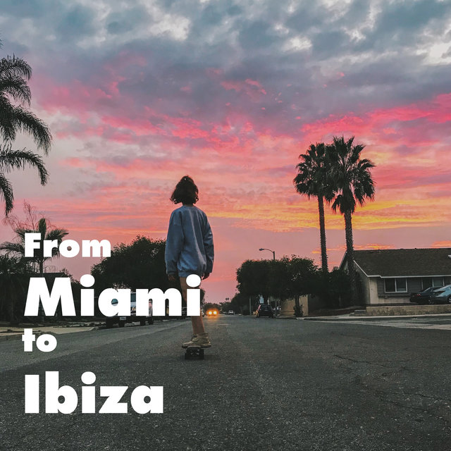 From Miami to Ibiza – Amazing Chill Out Music  Perfect to Celebrate Holiday, Total Rest and Relax