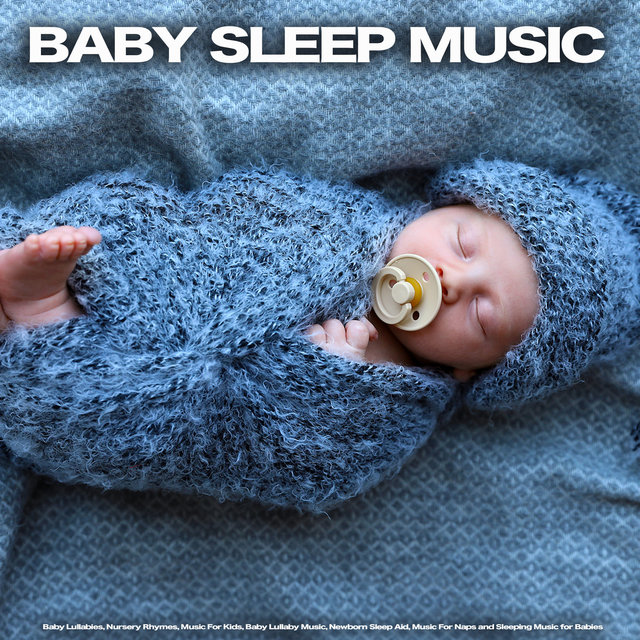 Baby Sleep Music: Baby Lullabies, Nursery Rhymes, Music For Kids, Baby Lullaby Music, Newborn Sleep Aid, Music For Naps and Sleeping Music for Babies