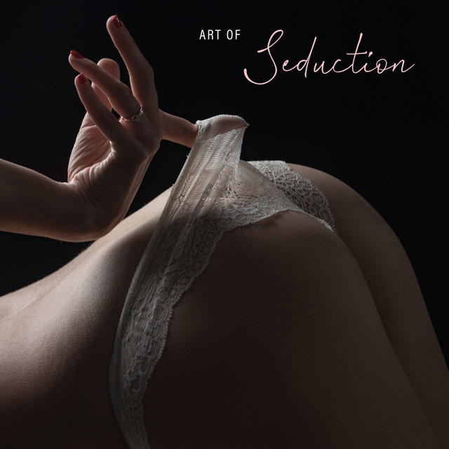 Art of Seduction: Naughty Music for Striptease, Dance, Foreplay and Sex