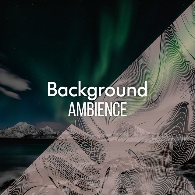 """Background Ambience"""
