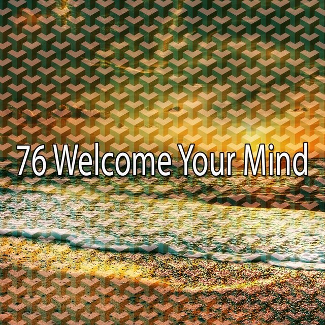 76 Welcome Your Mind
