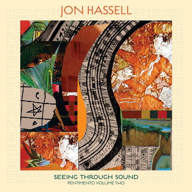 Cover art for album Seeing Through Sound (Pentimento Volume Two) by Jon Hassell