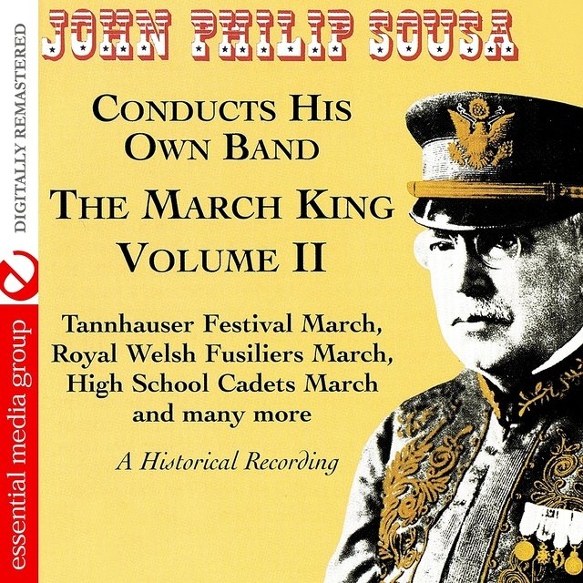 The March King: John Philip Sousa Conducts His Own Band - A Historical Recording Volume II (Digitally Remastered)