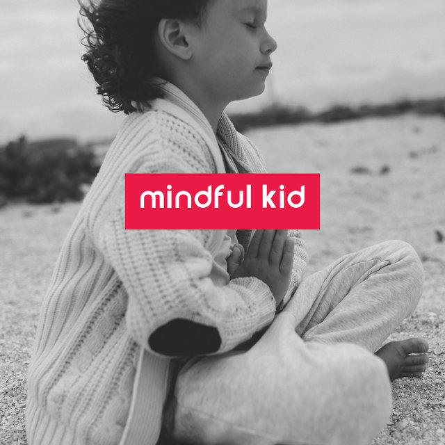 Mindful Kid: Mindfulness Meditation Music Relaxing Mind and Body
