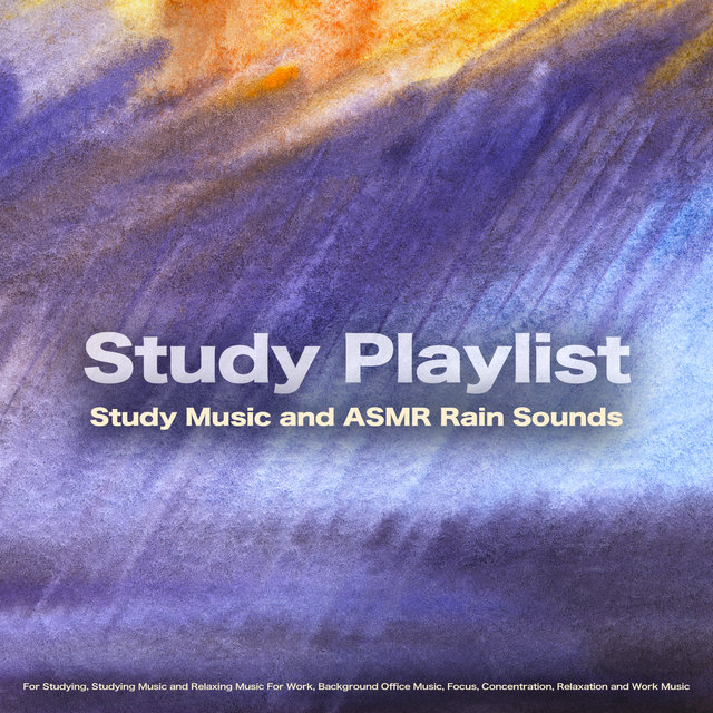 Study Playlist: Study Music and ASMR Rain Sounds For Studying, Studying Music and Relaxing Music For Work, Background Office Music, Focus, Concentration, Relaxation and Work Music