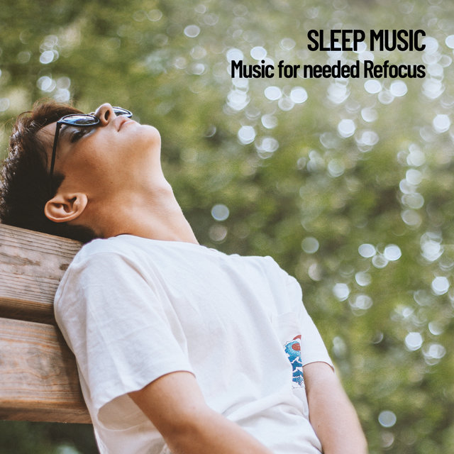 Sleep Music: Music for needed Refocus