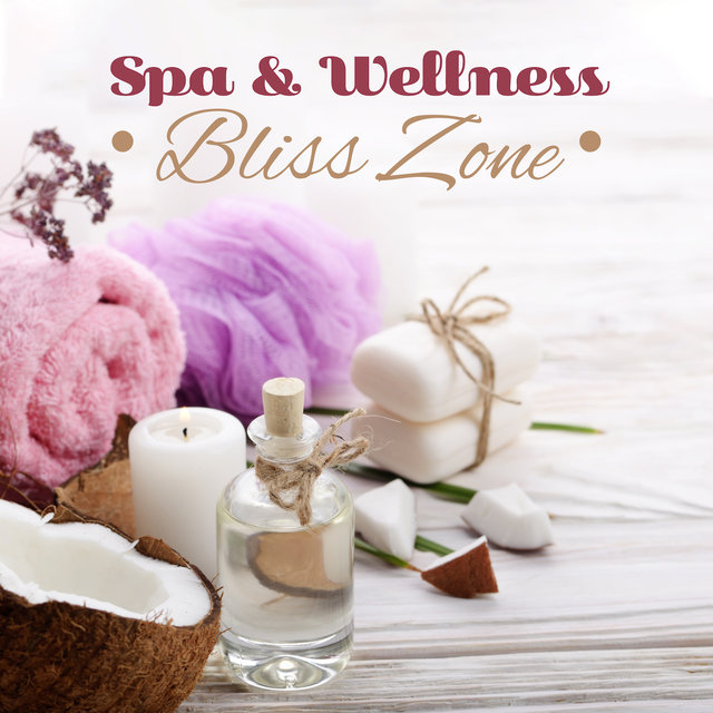 Spa & Wellness Bliss Zone: New Age Nature & Ambient Music Selection for Spa Salon, Wellness, Classic Oil Massage Background Songs, Sauna, Hot Bath, Body Healing & Relaxation