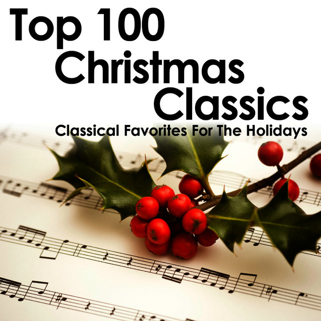 Top 100 Christmas Classics - Classical Favorites for the Holidays