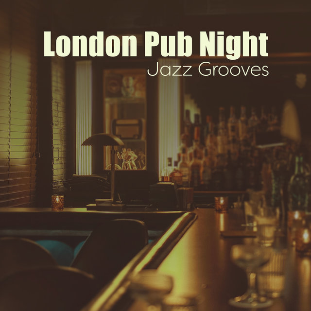 London Pub Night Jazz Grooves: 2019 Nightlife Smooth Jazz Music for Cafe Bars and Clubs, Instrumental Background Songs for Everyone Who Want to Spend Best Time with Friends