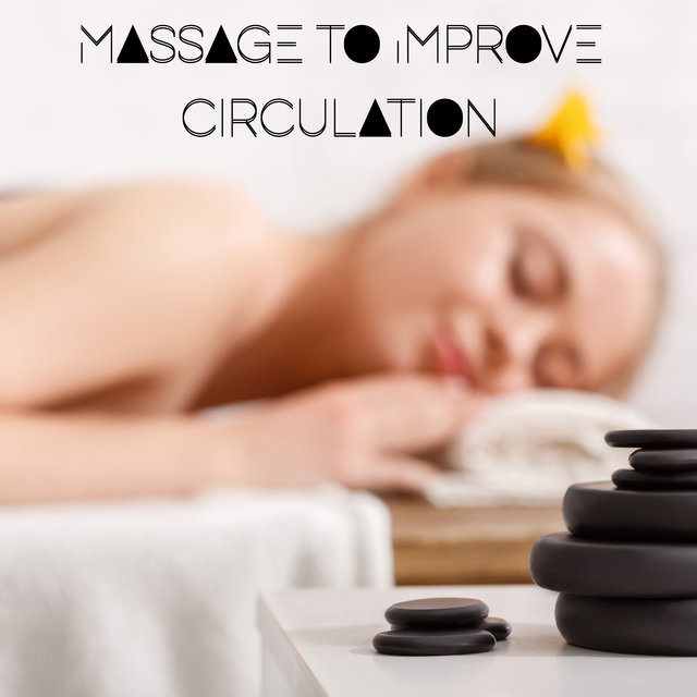 Massage to Improve Circulation - Reiki Healing Music Collection Dedicated to Spa and Massage Salons, Relaxation Moments, Shiatsu Massage Zone, Wellness Sounds, Deep Harmony