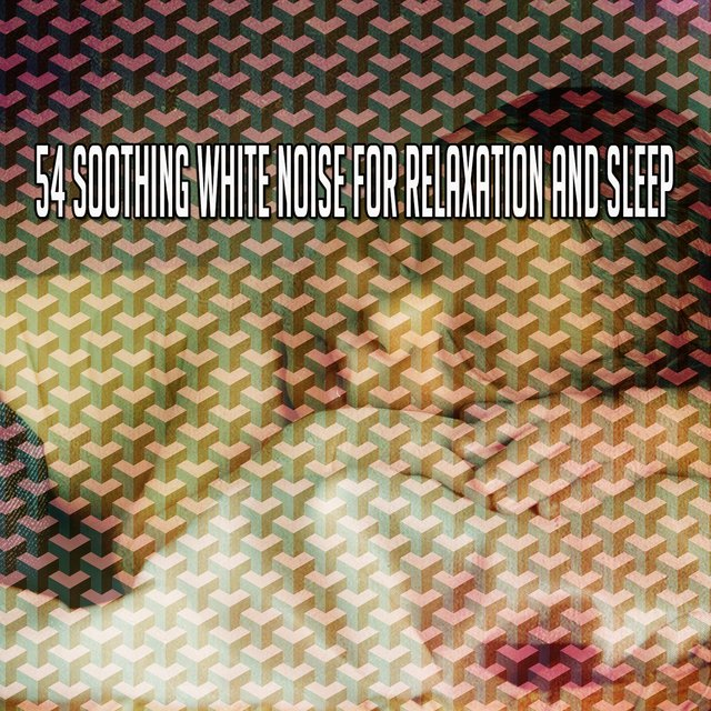 54 Soothing White Noise for Relaxation and Sle - EP