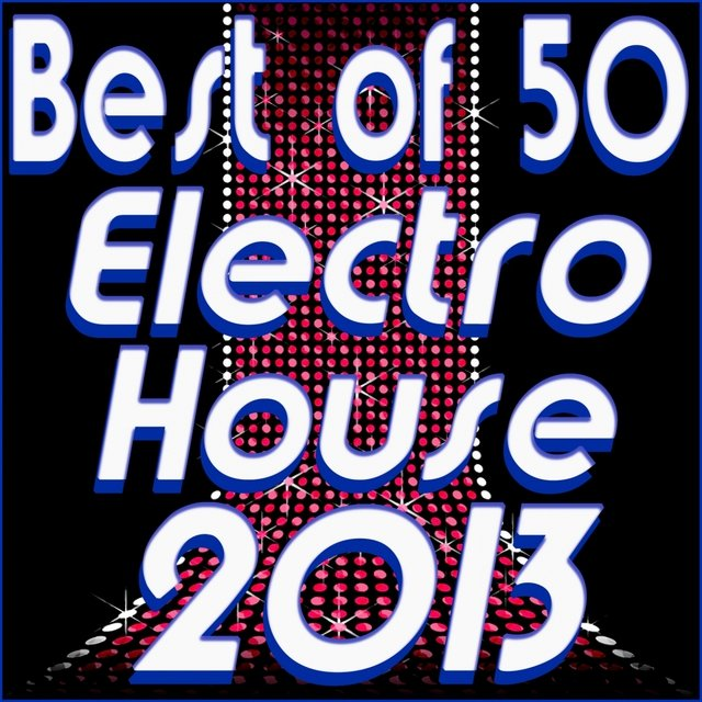 Best of 50 Electro House 2013