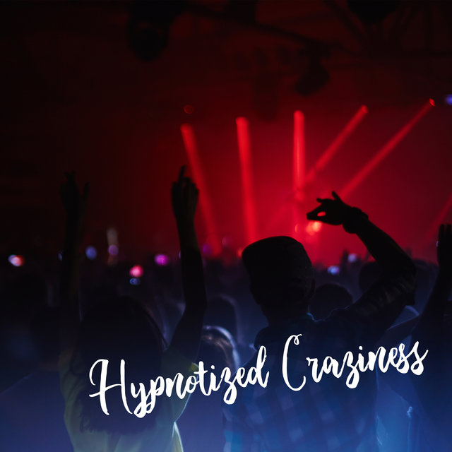Hypnotized Craziness - Party Chill Out Music Mix 2020