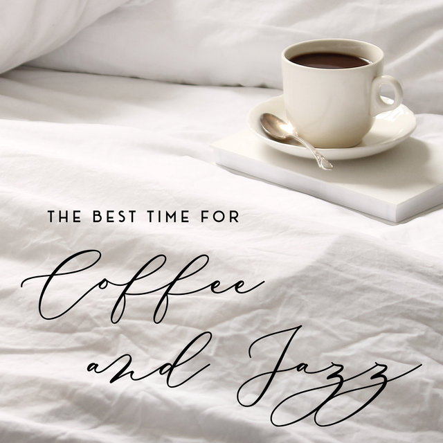 The Best Time for Coffee and Jazz – Smooth Instrumental Melodies for Afternoon Relaxation