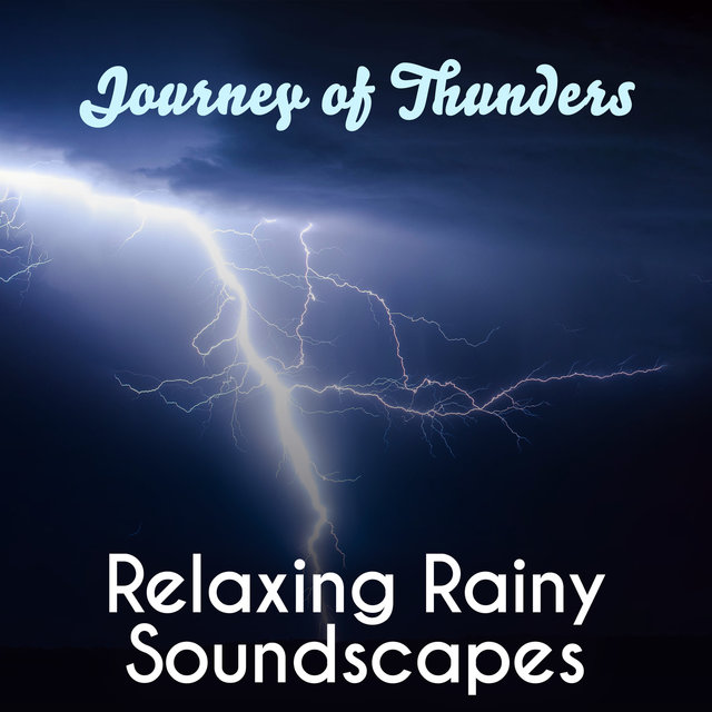 Journey of Thunders: Relaxing Rainy Soundscapes