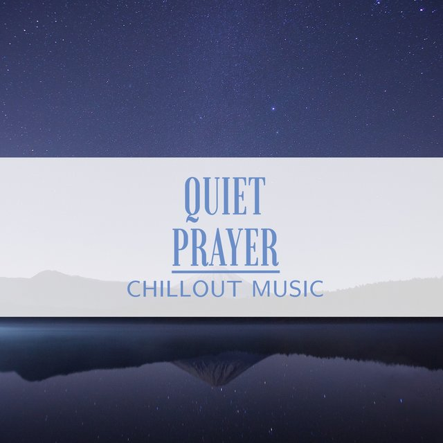 Quiet Prayer Chillout Music