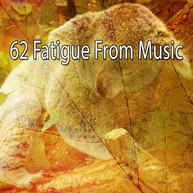 62 Fatigue from Music