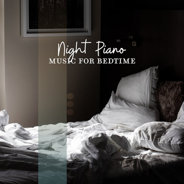 Night Piano Music for Bedtime: Set of 15 Instrumental Compositions for Sleep or Evening Relaxation before Bedtime