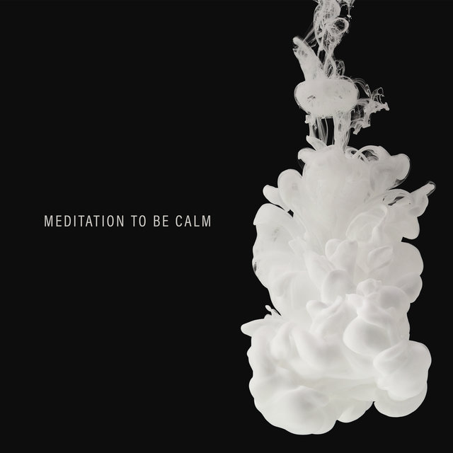 Meditation To Be Calm: Free Yourself from Anxiety,Stress and Hurt, Calm Your Restless Mind, Soothe Your Soul, Relax and Unwind