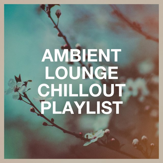 Ambient Lounge Chillout Playlist