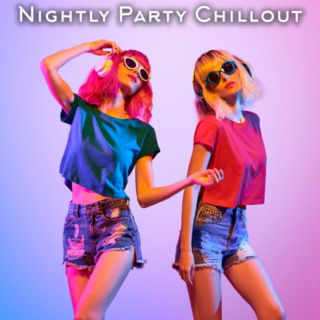 Nightly Party Chillout Vibrations - Chillout Cocktail Party, Holiday Fun 2020