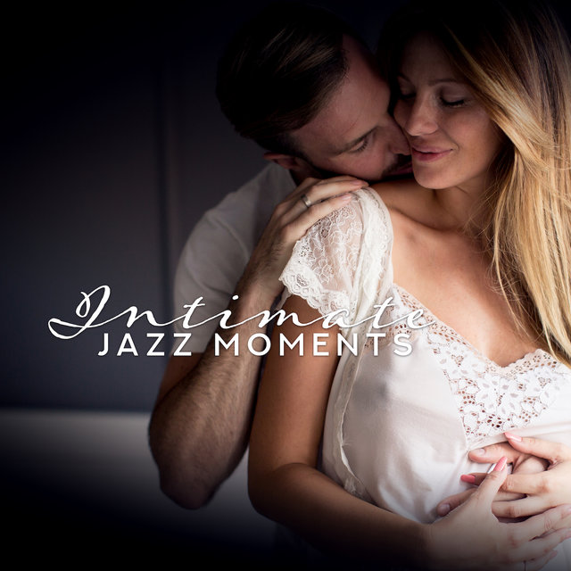 Intimate Jazz Moments: Smooth Jazz Instrumental 2019 Compilation, Music Perfect for Lovers, Soft Background for Romantic Meeting, Intimate Moments in Bedroom, Sexy Sounds of Piano, Saxophone & Many More