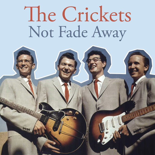 Not Fade Away by The Crickets on TIDAL
