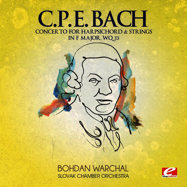 C.P.E. Bach: Concerto for Harpsichord & Strings in F Major, Wq. 33 (Digitally Remastered)