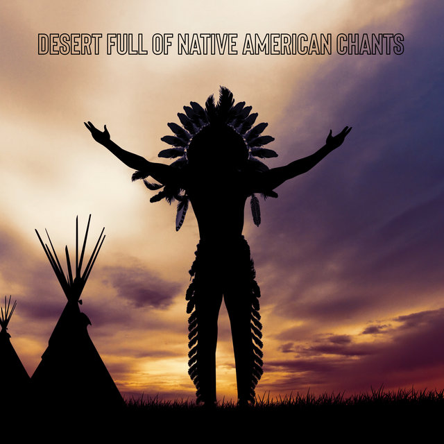 Desert Full of Native American Chants - Nature Sounds, Meditation, Relaxation, Yoga Training, Shamanic Sleep Music, Healing Spiritual Music, Native American Zone