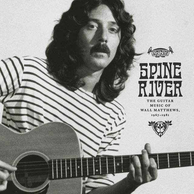 Spine River: The Guitar Music of Wall Matthews (1967-1981)