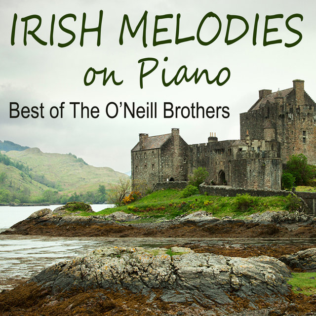 Irish Melodies on Piano - Best of The O'Neill Brothers