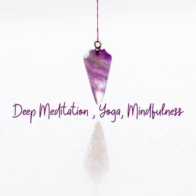 Deep Meditation , Yoga, Mindfulness: New Age Background Music for Buddhist Practice