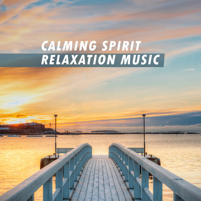 Calming Spirit Relaxation Music: Compilation of 15 Fully Relaxing New Age Songs, Total Calm Down, Stress Relief, Nature Soothing Sounds, 2019 Songs