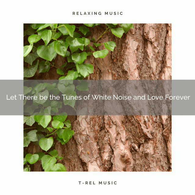 0001 Let There be the Tunes of White Noise and Love Forever
