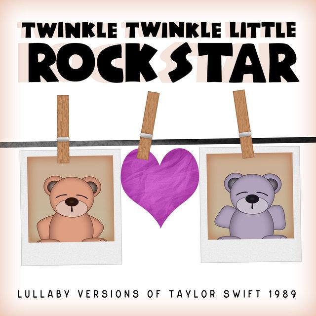 Lullaby Versions Of Taylor Swift 1989 By Twinkle Twinkle Little Rock Star On Tidal