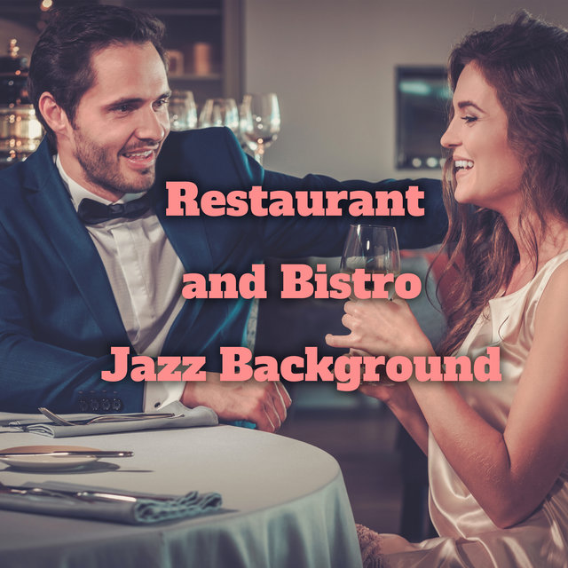 Restaurant and Bistro Jazz Background - Collection of Brilliant Instrumental Music That Sounds Great During a Delicious Meal in a Nice Local