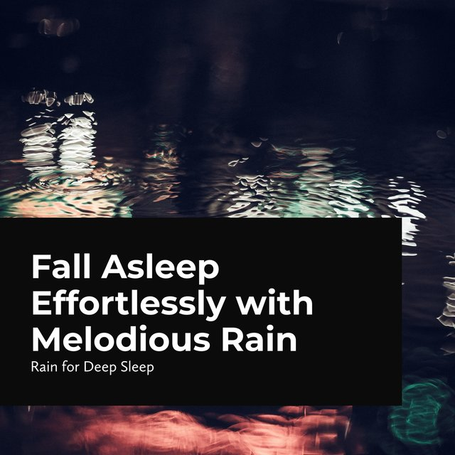 Fall Asleep Effortlessly with Melodious Rain