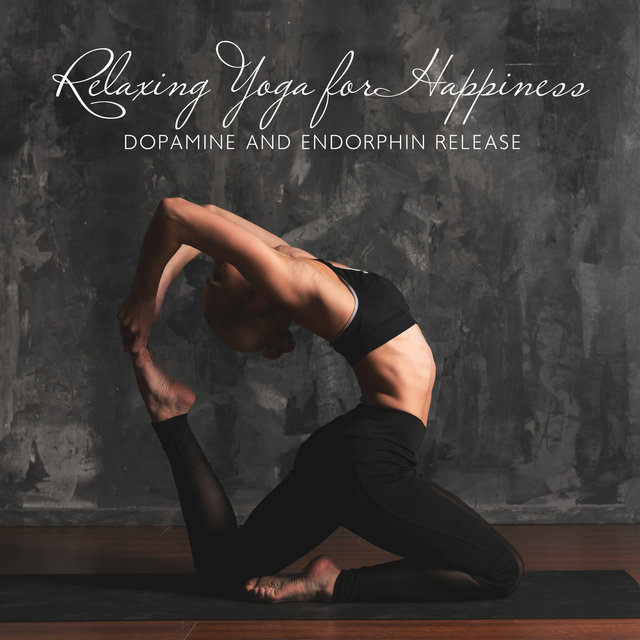 Relaxing Yoga for Happiness - Dopamine and Endorphin Release, Inner Peace Relaxing Music, Emotional Healing for Worry and Stress (Meditation Music)