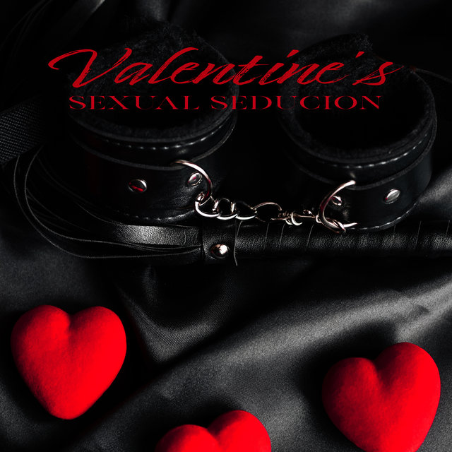 Valentine's Sexual Seducion: 2020 Orgasmic Chillout Beats for Lovers, Spend This Valentine's Night with Your Partner Full of Love, Passion, Lust, Sex and Orgasms