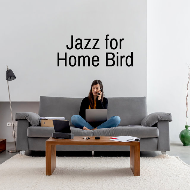 Jazz for Home Bird: Music for Those Who Love to Relax in The Comfort of Their Home