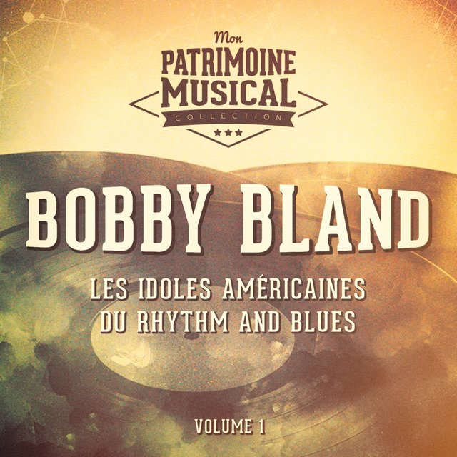 Les idoles américaines du rhythm and blues : Bobby Bland, Vol. 1