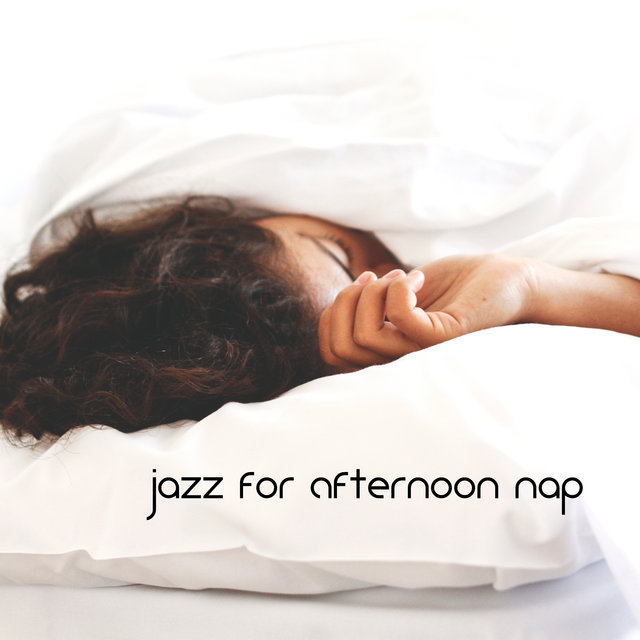 Jazz for Afternoon Nap: Music to Help You Relax and Take A Nap