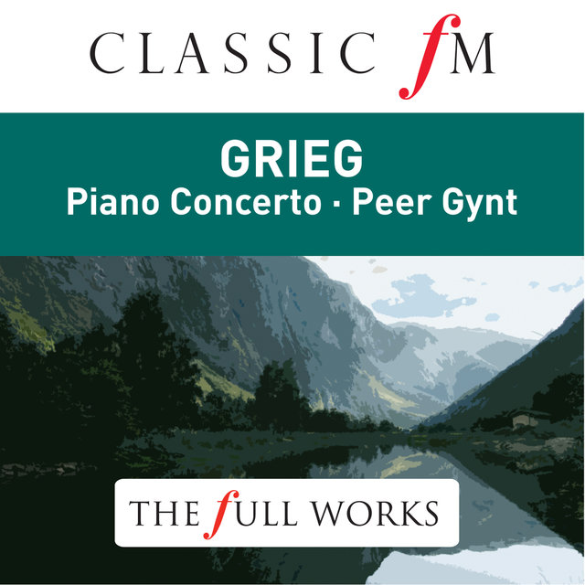 Grieg: Peer Gynt & Piano Concerto - by Classic FM: The Full Works