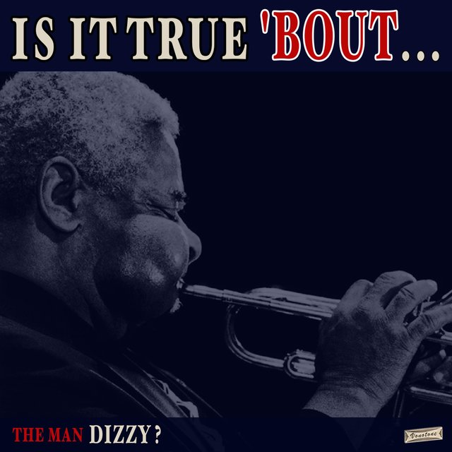 Is it True 'Bout the Man Dizzy?
