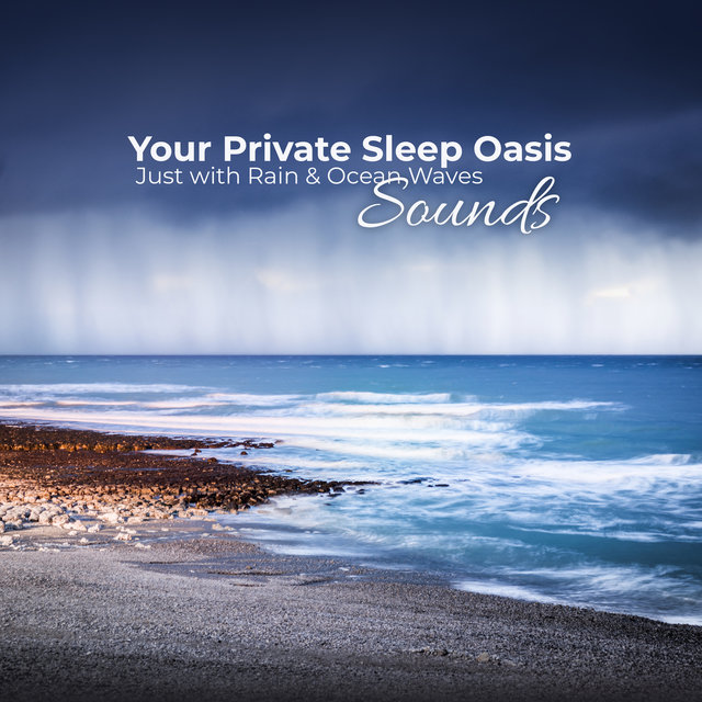 Your Private Sleep Oasis: Just with Rain & Ocean Waves Sounds