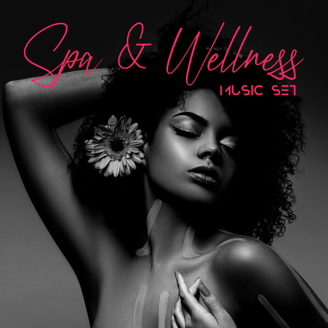 Spa & Wellness Music Set - Compilation of the Most Relaxing New Age Melodies, Massage Sessions, Positive Vibration, Rest Time, Smooth Skin, Body, Mind & Soul, Feel Better